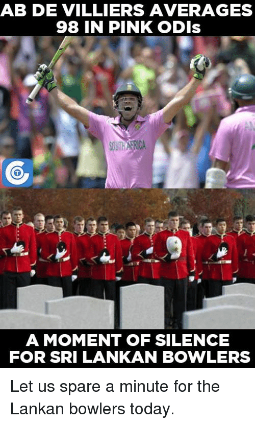 Memes, 🤖, and Ab De Villiers: AB DE VILLIERS AVERAGES  98 IN PINK ODIs  A MOMENT OF SILENCE  FOR SRI LANKAN BOWLERS Let us spare a minute for the Lankan bowlers today.