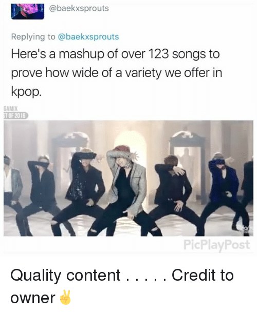 Memes, Songs, and Content: abaekxsprouts  Replying to @baekxsprouts  Here's a mashup of over 123 songs to  prove how wide of a variety we offer in  kpop  OF 2016  PicPlayPost Quality content . . . . . Credit to owner✌