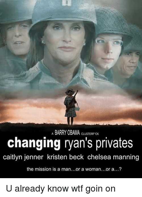 Caitlyn Jenner, Chelsea, and Memes: ABARRY OB  AMA CLUSTERF CK  changing ryan's privates  caitlyn jenner kristen beck chelsea manning  the mission is a man...or a woman...or a...? U already know wtf goin on