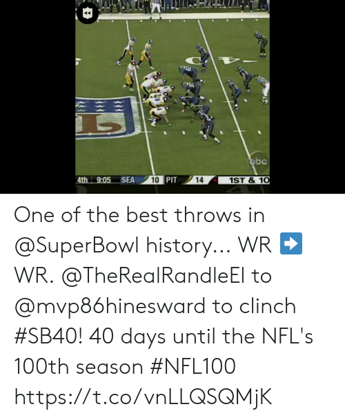 Abc, Memes, and Best: abc  4th 9:05 SEA  10 PIT  1ST&10  14 One of the best throws in @SuperBowl history... WR ➡️ WR.  @TheRealRandleEl to @mvp86hinesward to clinch #SB40!  40 days until the NFL's 100th season #NFL100 https://t.co/vnLLQSQMjK