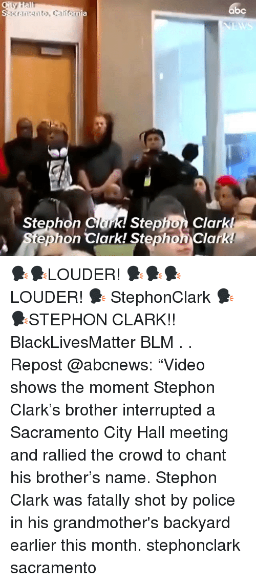 "Sacramento: abc  k! Stephon Clark!  tephon Clark! Stephon Clark  Stephon Clar 🗣🗣LOUDER! 🗣🗣🗣LOUDER! 🗣 StephonClark 🗣🗣STEPHON CLARK!! BlackLivesMatter BLM . . Repost @abcnews: ""Video shows the moment Stephon Clark's brother interrupted a Sacramento City Hall meeting and rallied the crowd to chant his brother's name. Stephon Clark was fatally shot by police in his grandmother's backyard earlier this month. stephonclark sacramento"