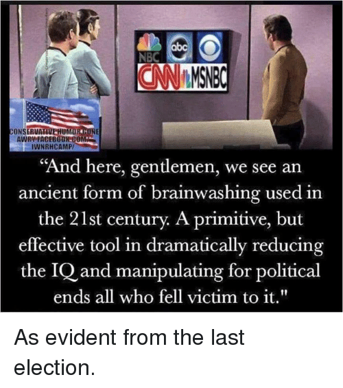 "Abc, Facebook, and Memes: abc  NBC  CONSERVA  UM  AWRY FACEBOOK-C0  IWNRHCAMP/  ""And here, gentlemen, we see an  ancient form of brainwashing used in  the 21st century. A primitive, but  effective tool in dramatically reducing  the IQ and manipulating for political  ends all who fell victim to it."" As evident from the last election."