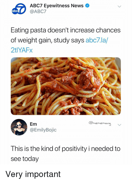 Meme This: ABC7 Eyewitness News  @ABC7  abc  Eating pasta doesn't increase chances  of weight gain, study says abc7.la/  2tlYAFx  Em  @EmilyBojic  meme  This is the kind of positivity i needed to  see today Very important