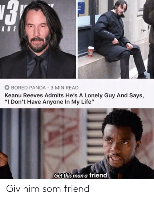 """Bored, Life, and Panda: ABE  BORED PANDA 3 MIN READ  Keanu Reeves Admits He's A Lonely Guy And Says,  """"I Don't Have Anyone In My Life""""  Get this man a friend Giv him som friend"""