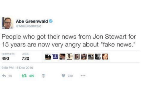 """Jon Stewart: Abe Greenwald  RAbe Greenwald  People who got their news from Jon Stewart for  15 years are now very angry about """"fake news.""""  RETWEETS  LIKES  490  720  9:50 PM 6 Dec 2016  th 65 490"""