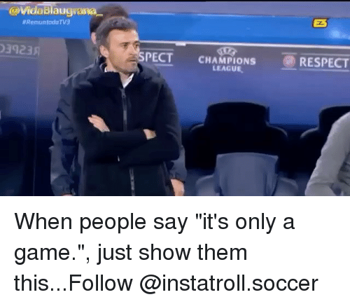 """spect: abiaugiama  llRemuntada TV3  3123A  SPECT CHAMPIONS  RESPECT  LEAGUE. When people say """"it's only a game."""", just show them this...Follow @instatroll.soccer"""