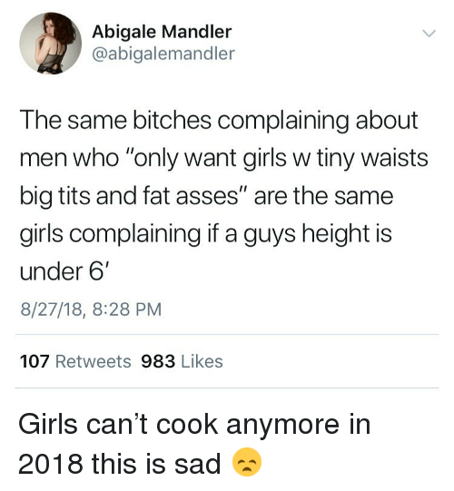 """Funny, Girls, and Tits: Abigale Mandler  @abigalemandler  The same bitches complaining about  men who """"only want girls w tiny waists  big tits and fat asses"""" are the same  girls complaining if a guys height is  under 6'  8/27/18, 8:28 PM  107 Retweets 983 Likes Girls can't cook anymore in 2018 this is sad 😞"""