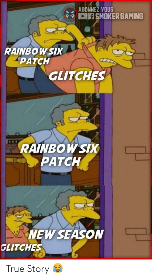 True, Rainbow, and True Story: ABONNEZ VOUS  SMOKERGAMING  RAINBOW SIX  РАТCH  GLITCHES  RAINBOW SIX  PATCH  NEW SEASON  GLITCHES True Story 😂