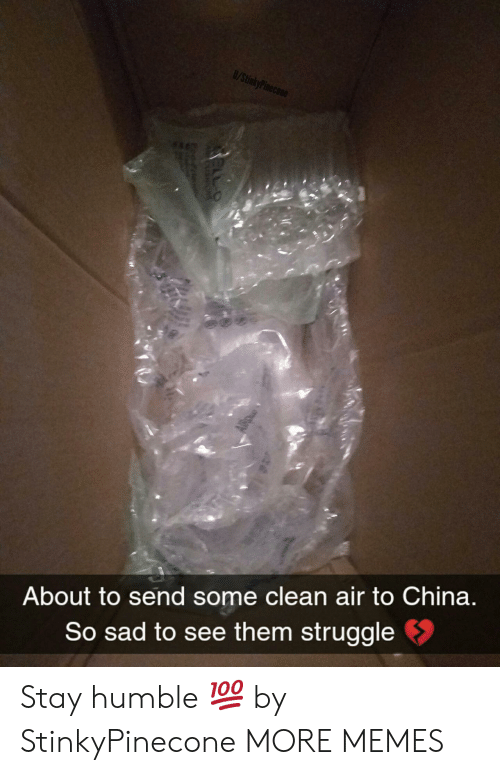 Dank, Memes, and Struggle: About to send some clean air to China  So sad to see them struggle Stay humble 💯 by StinkyPinecone MORE MEMES