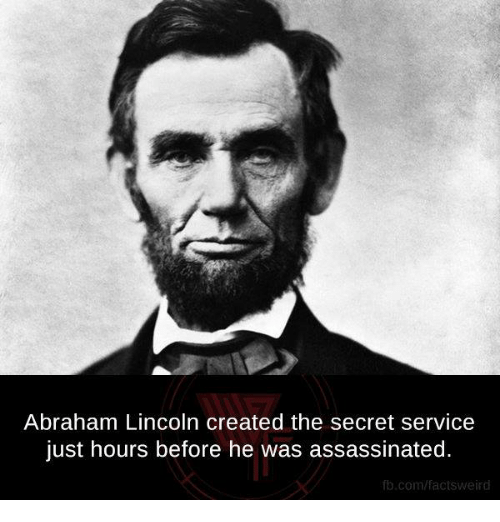 Abraham Lincoln, Memes, and Abraham: Abraham Lincoln created the secret service  just hours before he was assassinated.  fb.comFfactsWeird