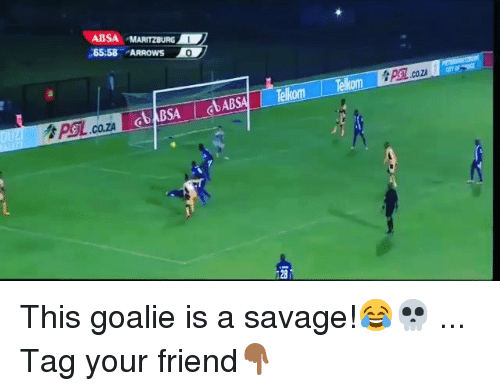 Memes, Savage, and 🤖: ABSA MARITZBURG  65:58 ARROWS  COZA  CO.ZA  GDABSA bABSA Telkom Tekom This goalie is a savage!😂💀 ... Tag your friend👇🏾