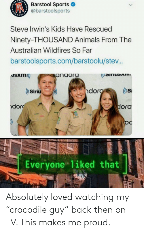 """watching: Absolutely loved watching my """"crocodile guy"""" back then on TV. This makes me proud."""