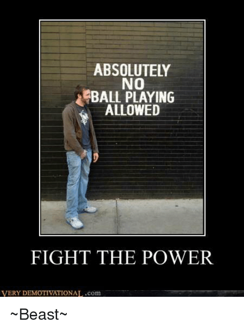 Memes, Beastly, and 🤖: ABSOLUTELY  NO  BALL PLAYING  ALLOWED  FIGHT THE POWER  VERY D  IONAL.com ~Beast~