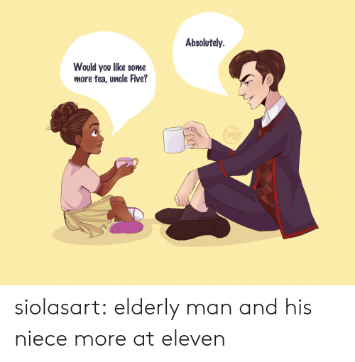Some More, Tumblr, and Blog: Absolutely.  Would you like some  more tea, uncle Five? siolasart:  elderly man and his niece more at eleven