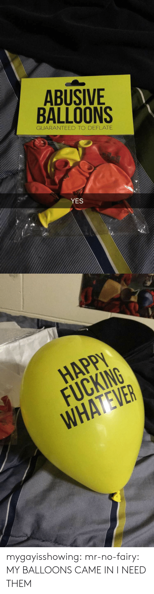 Fucking, Target, and Tumblr: ABUSIVE  BALLOONS  GUARANTEED TO DEFLATE  YES   HAPP  FUCKING  WHATEVER mygayisshowing:  mr-no-fairy:  MY BALLOONS CAME IN  I NEED THEM