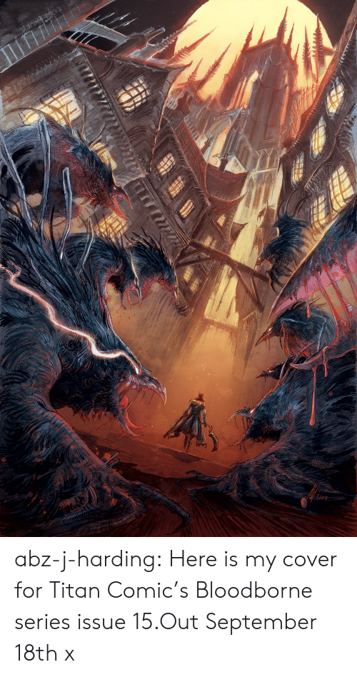 Tumblr, Blog, and Bloodborne: abz-j-harding:  Here is my cover for Titan Comic's Bloodborne series issue 15.Out September 18th x