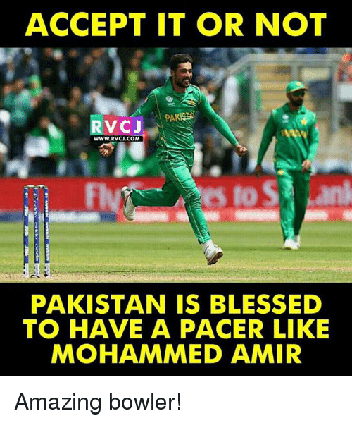 Blessed, Memes, and Pacer: ACCEPT IT OR NOT  RVCJ  WWW.RVCJ.COM  PAKISTAN IS BLESSED  TO HAVE A PACER LIKE  MOHAMMED AMIR Amazing bowler!