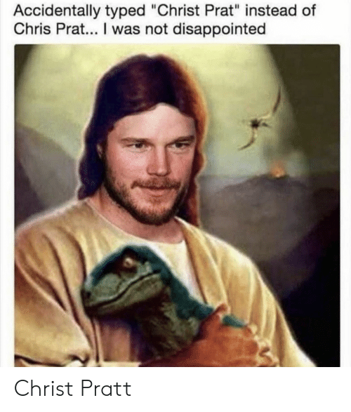 """Was Not Disappointed: Accidentally typed """"Christ Prat"""" instead of  Chris Prat... I was not disappointed Christ Pratt"""