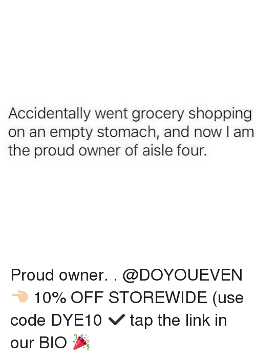 Gym, Shopping, and Link: Accidentally went grocery shopping  on an empty stomach, and now I am  the proud owner of aisle four. Proud owner. . @DOYOUEVEN 👈🏼 10% OFF STOREWIDE (use code DYE10 ✔️ tap the link in our BIO 🎉