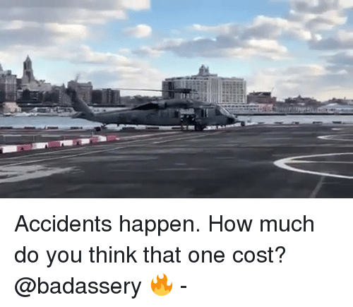 Memes, 🤖, and How: Accidents happen. How much do you think that one cost? @badassery 🔥 -