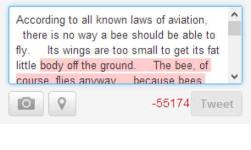 Wings, Fat, and According: According to all known laws of aviation,  there is no way a bee should be able to  fly. Its wings are too small to get its fat  little body off the ground. The bee, of  -55174 Tweet