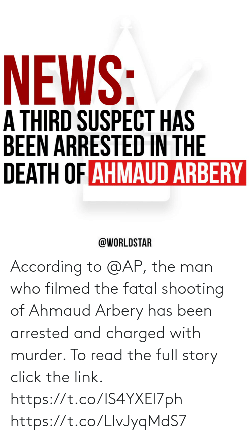 According: According to @AP, the man who filmed the fatal shooting of Ahmaud Arbery has been arrested and charged with murder. To read the full story click the link. https://t.co/lS4YXEl7ph https://t.co/LlvJyqMdS7