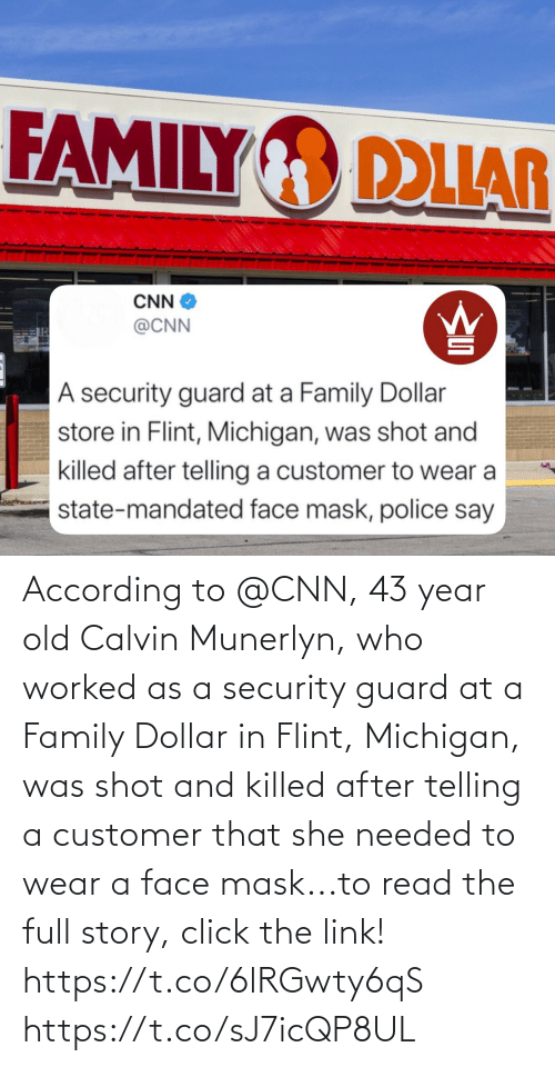 Dollar: According to @CNN, 43 year old Calvin Munerlyn, who worked as a security guard at a Family Dollar in Flint, Michigan, was shot and killed after telling a customer that she needed to wear a face mask...to read the full story, click the link! https://t.co/6lRGwty6qS https://t.co/sJ7icQP8UL