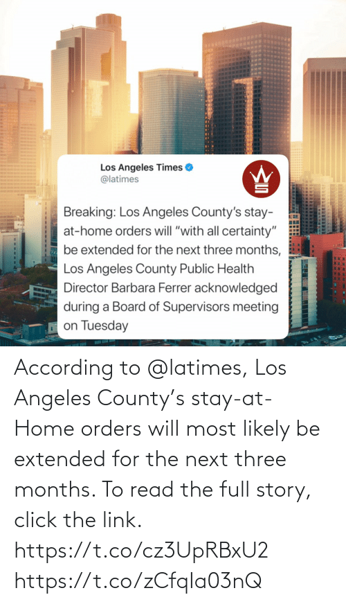 According: According to @latimes, Los Angeles County's stay-at-Home orders will most likely be extended for the next three months. To read the full story, click the link. https://t.co/cz3UpRBxU2 https://t.co/zCfqIa03nQ