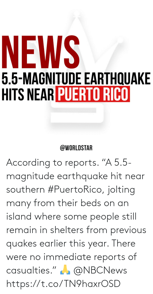 """According: According to reports. """"A 5.5-magnitude earthquake hit near southern #PuertoRico, jolting many from their beds on an island where some people still remain in shelters from previous quakes earlier this year.  There were no immediate reports of casualties."""" 🙏 @NBCNews https://t.co/TN9haxrOSD"""