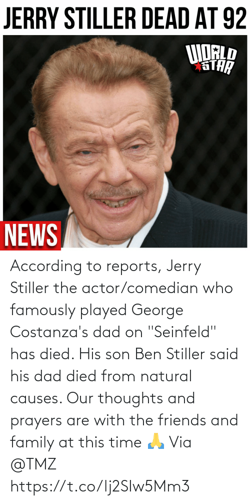 """According: According to reports, Jerry Stiller the actor/comedian who famously played George Costanza's dad on """"Seinfeld"""" has died.  His son Ben Stiller said his dad died from natural causes.  Our thoughts and prayers are with the friends and family at this time 🙏 Via @TMZ https://t.co/lj2SIw5Mm3"""