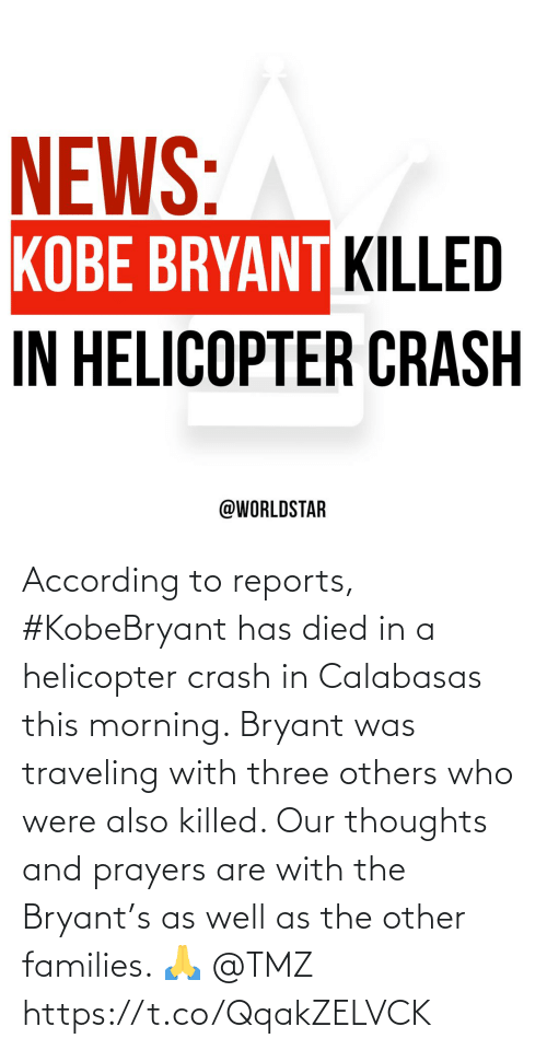 tmz: According to reports, #KobeBryant has died in a helicopter crash in Calabasas this morning. Bryant was traveling with three others who were also killed. Our thoughts and prayers are with the Bryant's as well as the other families. 🙏 @TMZ https://t.co/QqakZELVCK