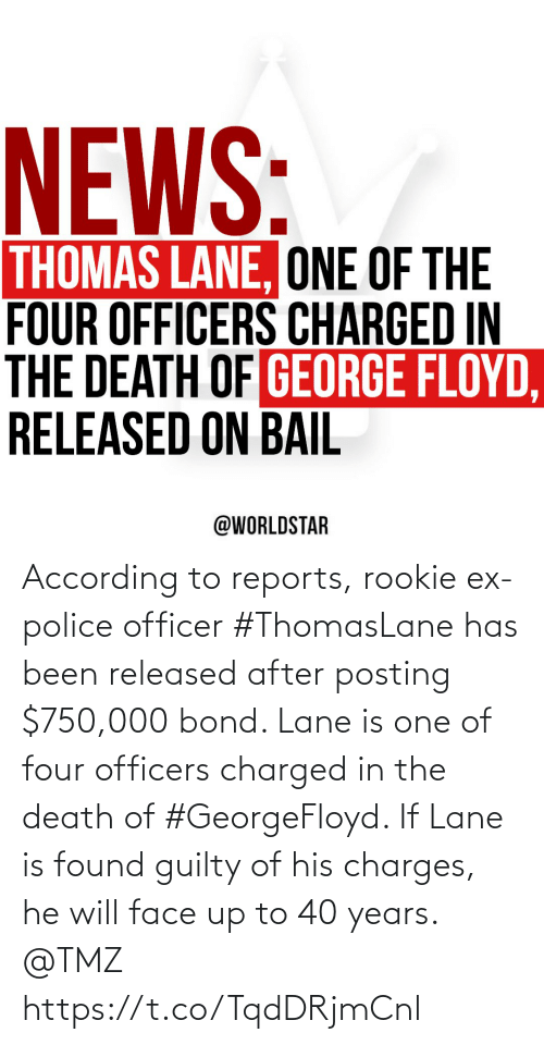bond: According to reports, rookie ex-police officer #ThomasLane has been released after posting $750,000 bond. Lane is one of four officers charged in the death of #GeorgeFloyd. If Lane is found guilty of his charges, he will face up to 40 years. @TMZ https://t.co/TqdDRjmCnl