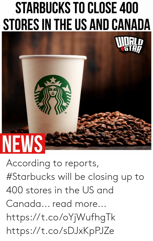 According: According to reports, #Starbucks will be closing up to 400 stores in the US and Canada... read more... https://t.co/oYjWufhgTk https://t.co/sDJxKpPJZe