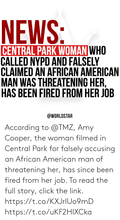 tmz: According to @TMZ, Amy Cooper, the woman filmed in Central Park for falsely accusing an African American man of threatening her, has since been fired from her job. To read the full story, click the link. https://t.co/KXJrlUo9mD https://t.co/uKF2HIXCka