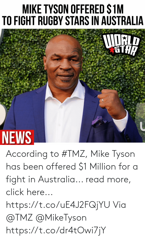 According: According to #TMZ, Mike Tyson has been offered $1 Million for a fight in Australia... read more, click here... https://t.co/uE4J2FQjYU Via @TMZ @MikeTyson https://t.co/dr4tOwi7jY