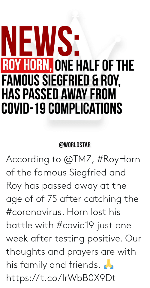 According: According to @TMZ, #RoyHorn of the famous Siegfried and Roy has passed away at the age of of 75 after catching the #coronavirus. Horn lost his battle with #covid19 just one week after testing positive. Our thoughts and prayers are with his family and friends. 🙏 https://t.co/IrWbB0X9Dt
