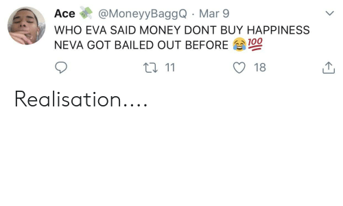 Bailed Out: Ace@MoneyyBaggQ Mar 9  WHO EVA SAID MONEY DONT BUY HAPPINESS  NEVA GOT BAILED OUT BEFORE Sal  100  t 11  O 18 Realisation....