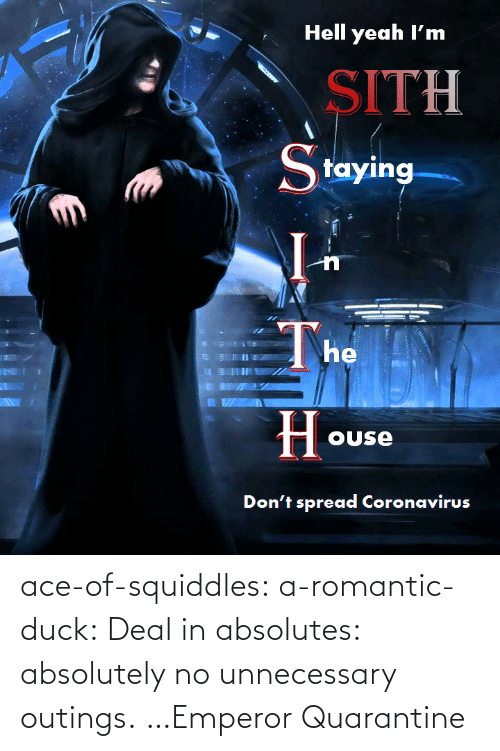 deal: ace-of-squiddles: a-romantic-duck: Deal in absolutes: absolutely no unnecessary outings. …Emperor Quarantine