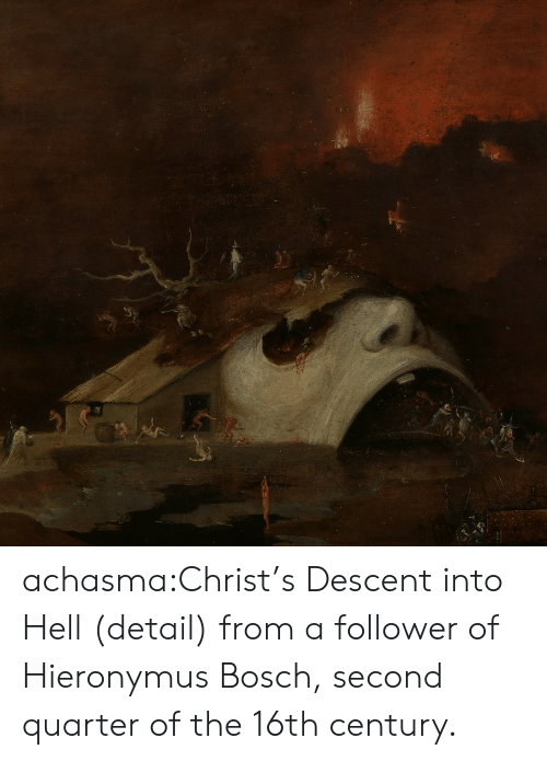 century: achasma:Christ's Descent into Hell (detail) from a follower of Hieronymus Bosch, second quarter of the 16th century.