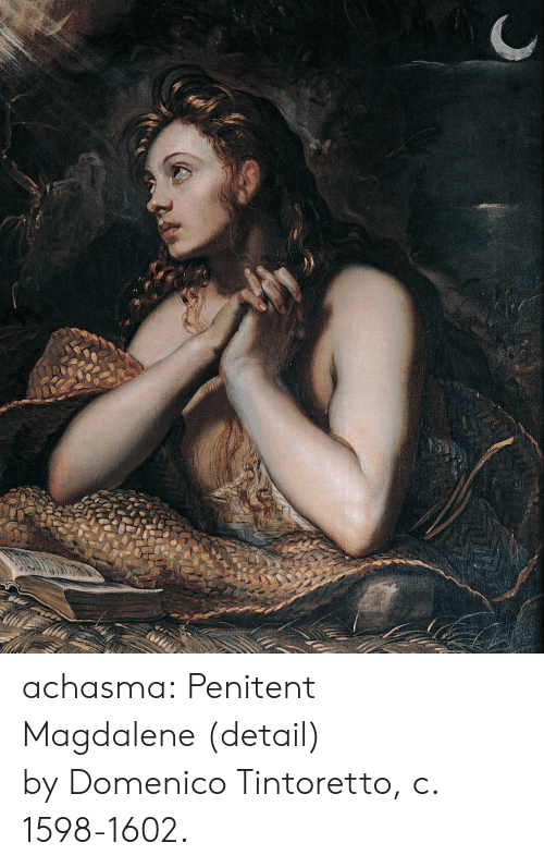 Tumblr, Blog, and Com: achasma:  Penitent Magdalene (detail) by Domenico Tintoretto, c. 1598-1602.