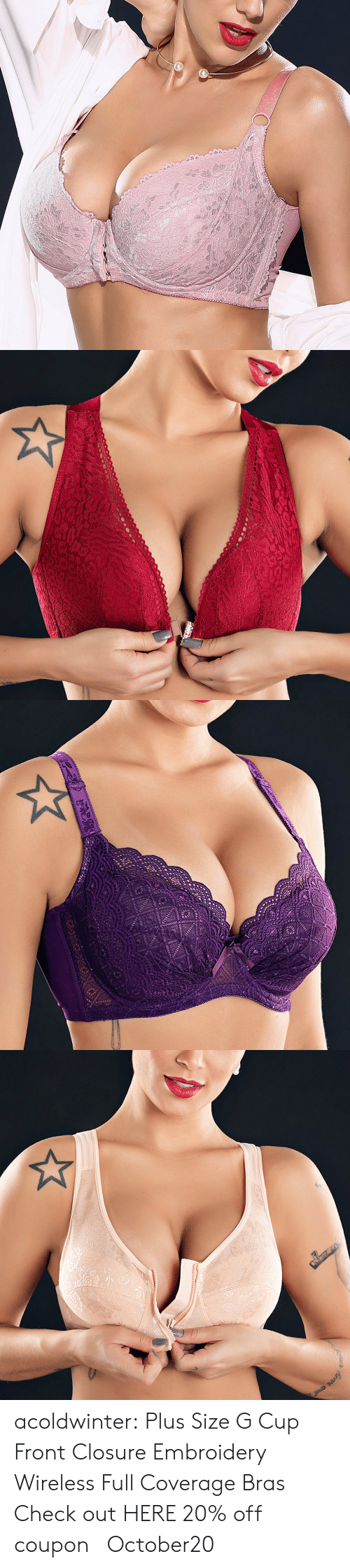 Tumblr, Blog, and Com: acoldwinter:   Plus Size G Cup Front Closure Embroidery Wireless Full Coverage Bras   Check out HERE   20% off coupon :October20