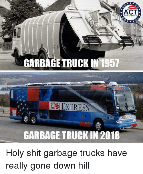 America, Memes, and Shit: ACT  FOR AMERICA  GARBAGE TRUCK IN 1957  NEXPRESS  GARBAGE TRUCK IN 2018 Holy shit garbage trucks have really gone down hill
