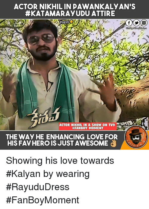 Love, Memes, and Awesome: ACTOR NIKHIL IN DAWANKALYAN'S  HEKATAMARRAYUDU ATTIRE  Presso  Di P  ACTOR NIKHIL IN A SHOW ON TV9  #FANBOY MOMENT  PAGE  THE WAy HE ENHANCING LOVE FOR  HIS FAV HERO IS JUST AWESOME  RTA Showing his love towards #Kalyan by wearing #RayuduDress #FanBoyMoment