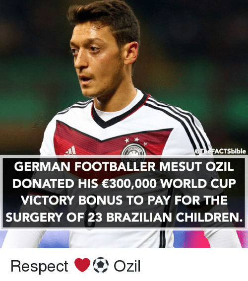 Germanic: ACTS bible  GERMAN FOOTBALLER MESUT OZIL  DONATED HIS €300,000 WORLD CUP  VICTORY BONUS TO PAY FOR THE  SURGERY OF 23 BRAZILIAN CHILDREN Respect ❤️⚽️ Ozil