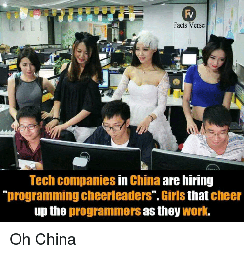 """Girls, China, and Work: acts Verse  Tech companies in China are hiring  """"programming cheerleaders"""". Girls that cheer  up the programmers as they work. Oh China"""