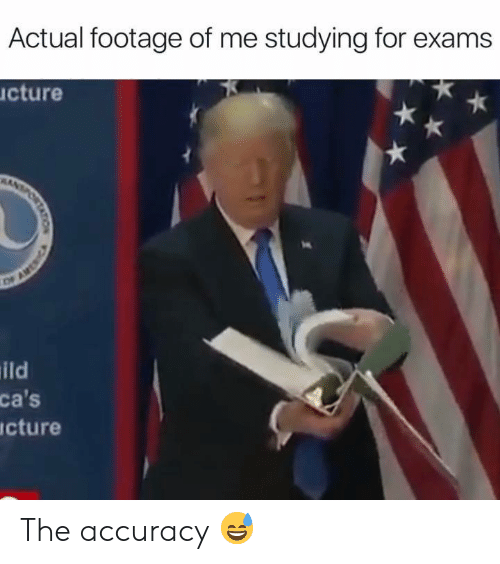 Cas, For, and Accuracy: Actual footage of me studying for exams  cture  OFAME  ild  ca's  cture The accuracy 😅