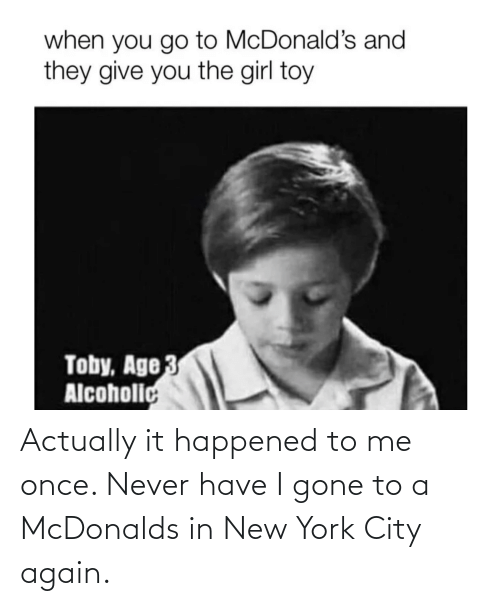 in-new-york-city: Actually it happened to me once. Never have I gone to a McDonalds in New York City again.