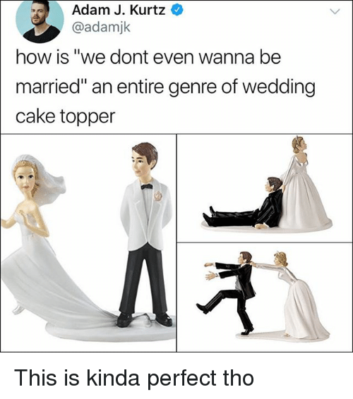 "Memes, Cake, and Wedding: Adam J. Kurtz  @adamjk  how is ""we dont even wanna be  married"" an entire genre of wedding  cake topper  Λ겨 This is kinda perfect tho"