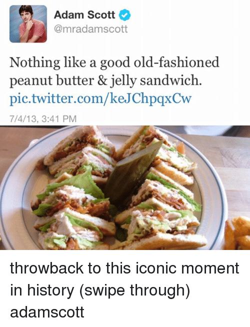 Adam Scott, Memes, and Twitter: Adam Scott  @mrad amscott  Nothing like a good old-fashioned  peanut butter & jelly sandwich.  pic twitter.com/keJChpqxCw  7/4/13, 3:41 PM throwback to this iconic moment in history (swipe through) adamscott