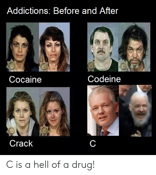 Hell Of A: Addictions; Before and After  Codeine  Cocaine  Crack C is a hell of a drug!